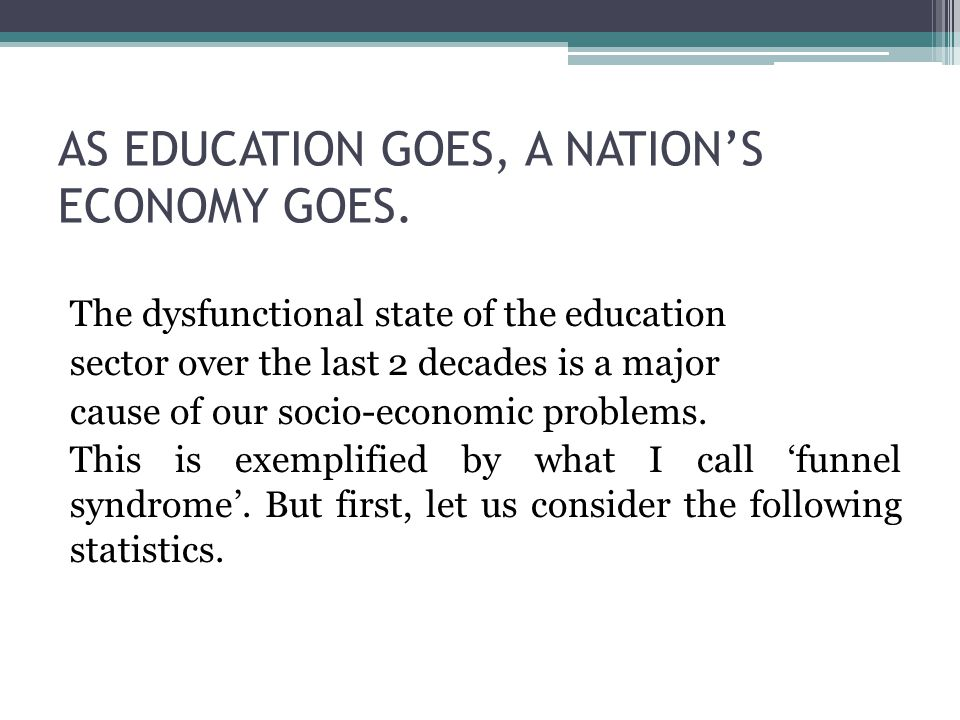 AS EDUCATION GOES, A NATION'S ECONOMY GOES.