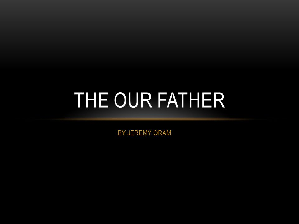 BY JEREMY ORAM THE OUR FATHER