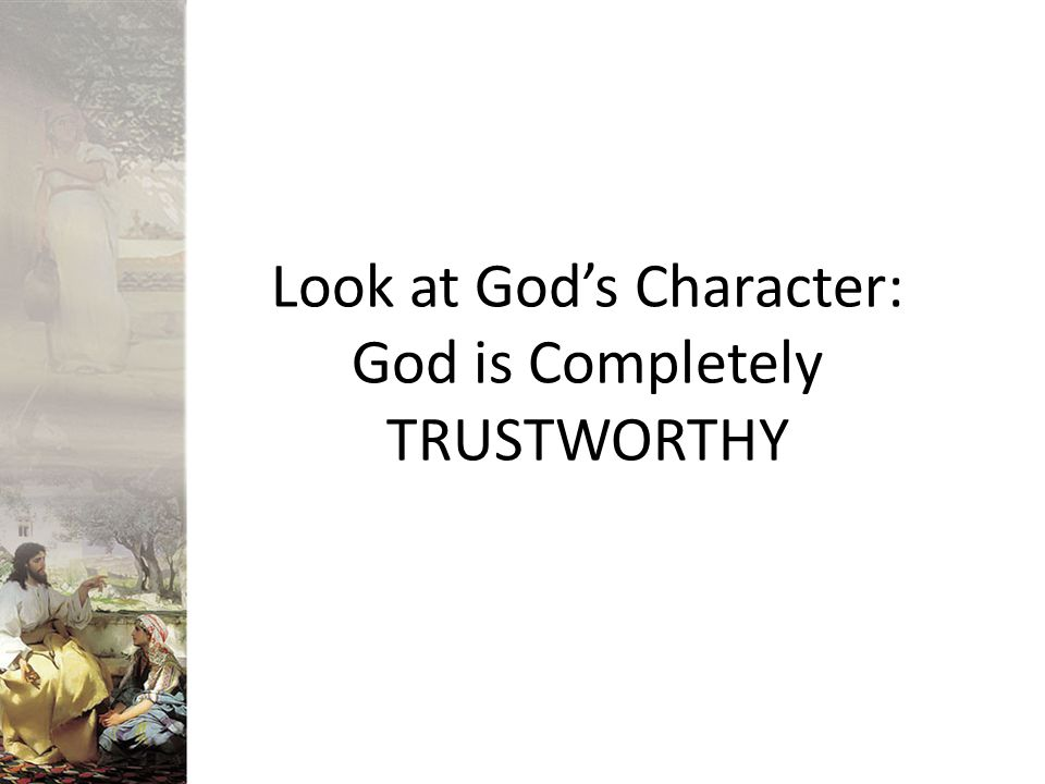 What does it mean to be trustworthy The Bible often uses the word faithfulness which basically means trustworthy .