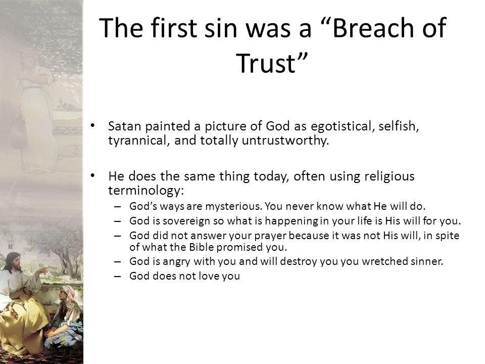 Lack of trust resulted in death which is separation Failure to believe what God says about Himself rather than what His enemy said brought death upon Adam and Eve.