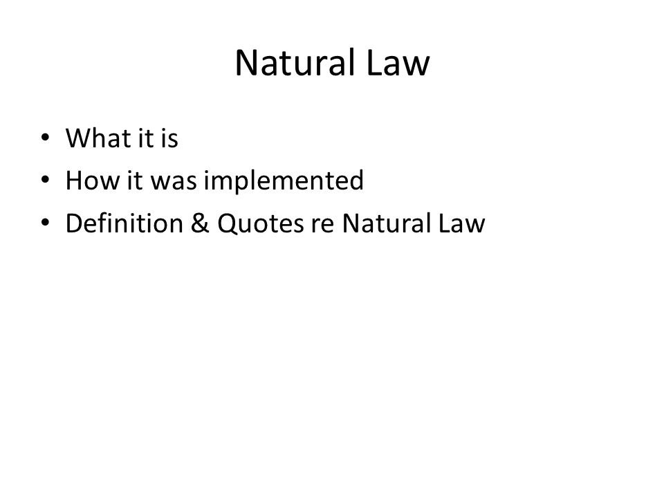 Natural Law What it is How it was implemented Definition & Quotes re Natural Law