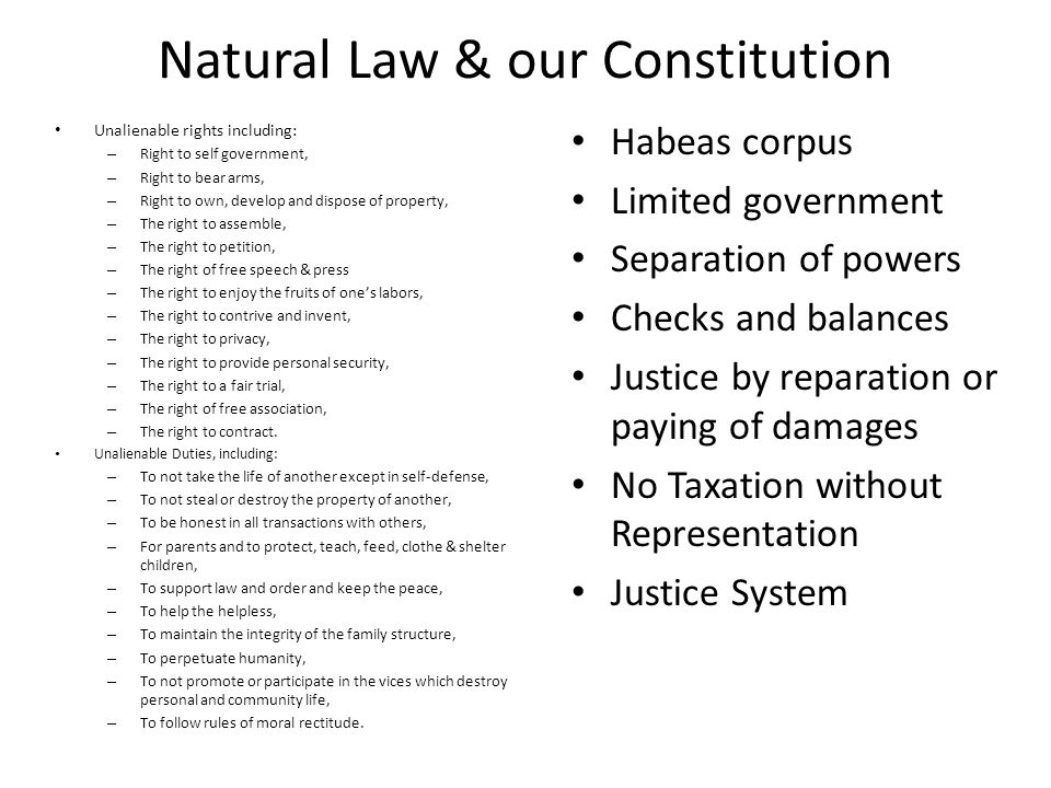 Natural Law & our Constitution Unalienable rights including: – Right to self government, – Right to bear arms, – Right to own, develop and dispose of
