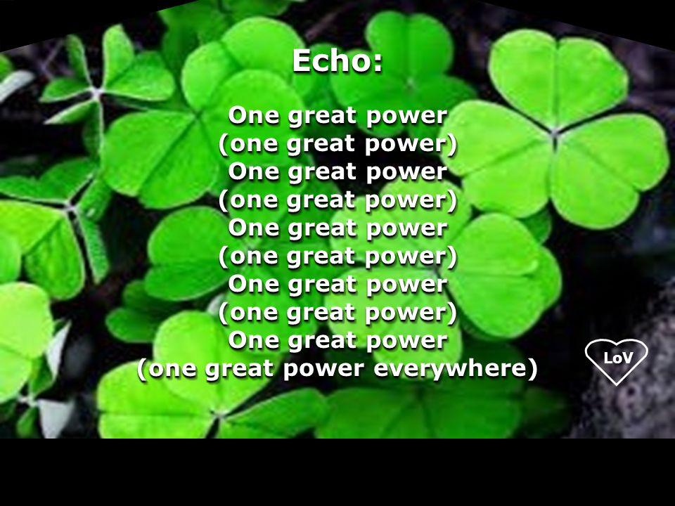 LoV Echo: One great power (one great power) One great power (one great power) One great power (one great power) One great power (one great power) One