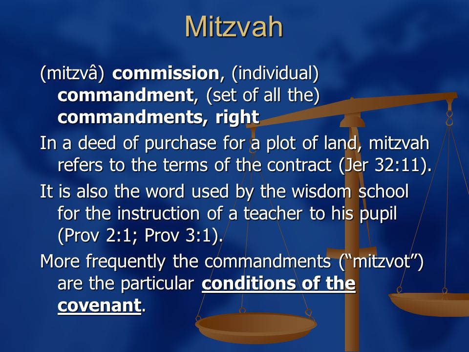 Mitzvah (mitzvâ) commission, (individual) commandment, (set of all the) commandments, right In a deed of purchase for a plot of land, mitzvah refers t