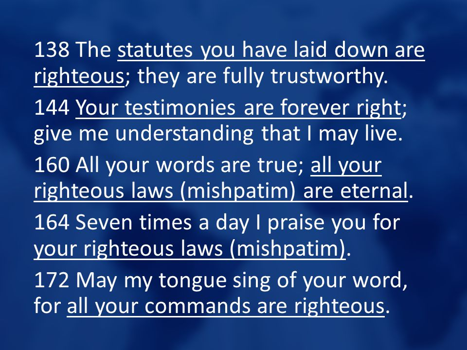 138 The statutes you have laid down are righteous; they are fully trustworthy.