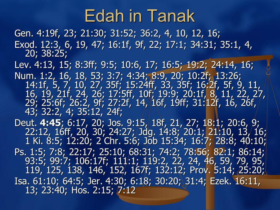 Edah in Tanak Gen. 4:19f, 23; 21:30; 31:52; 36:2, 4, 10, 12, 16; Exod.