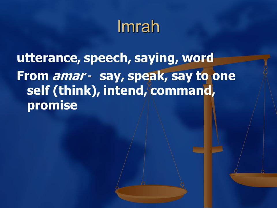 Imrah utterance, speech, saying, word - From amar - say, speak, say to one self (think), intend, command, promise