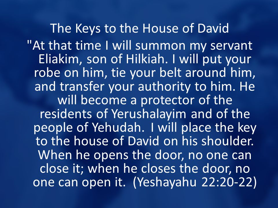 The Keys to the House of David At that time I will summon my servant Eliakim, son of Hilkiah.