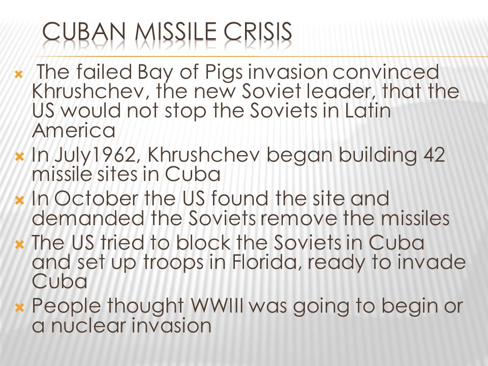  The failed Bay of Pigs invasion convinced Khrushchev, the new Soviet leader, that the US would not stop the Soviets in Latin America  In July1962,