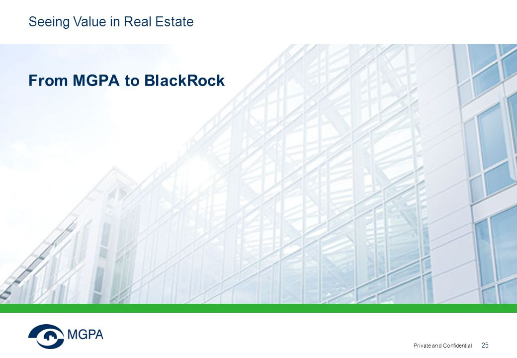 Seeing Value in Real Estate Private and Confidential 25 From MGPA to BlackRock