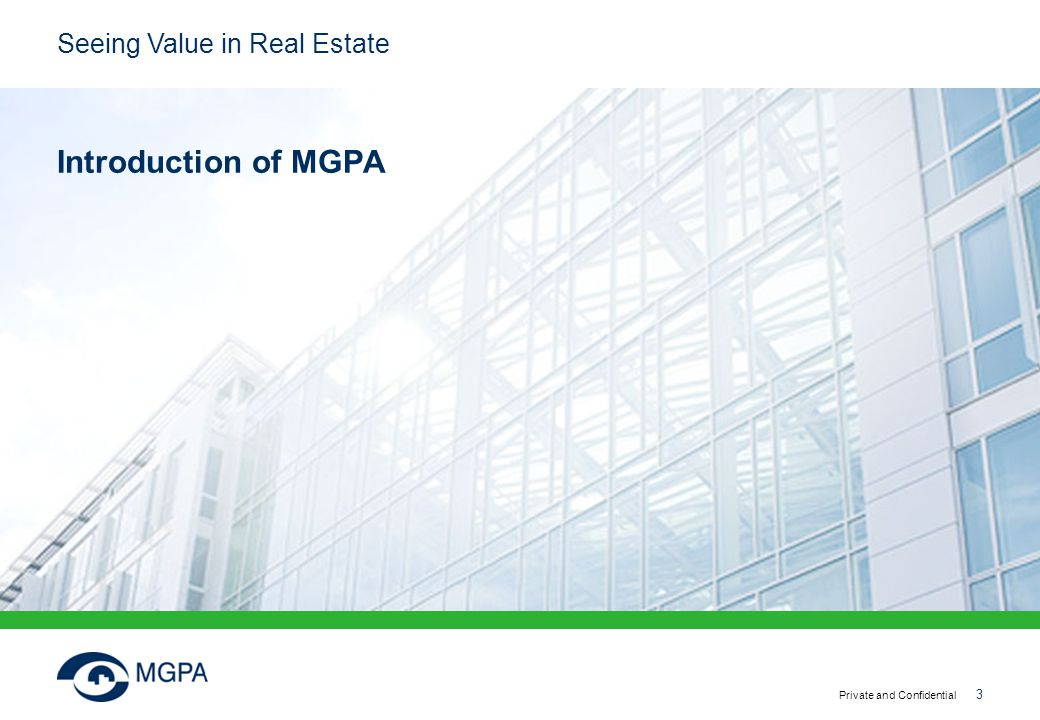 Seeing Value in Real Estate Private and Confidential 3 Introduction of MGPA