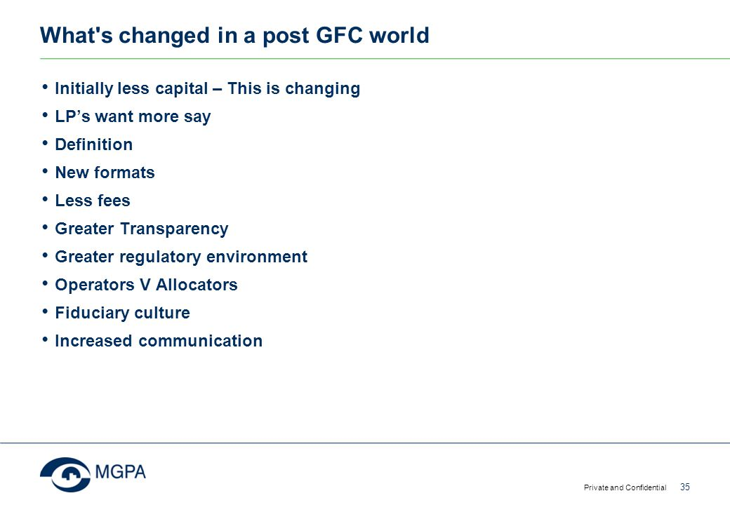 What's changed in a post GFC world Initially less capital – This is changing LP's want more say Definition New formats Less fees Greater Transparency