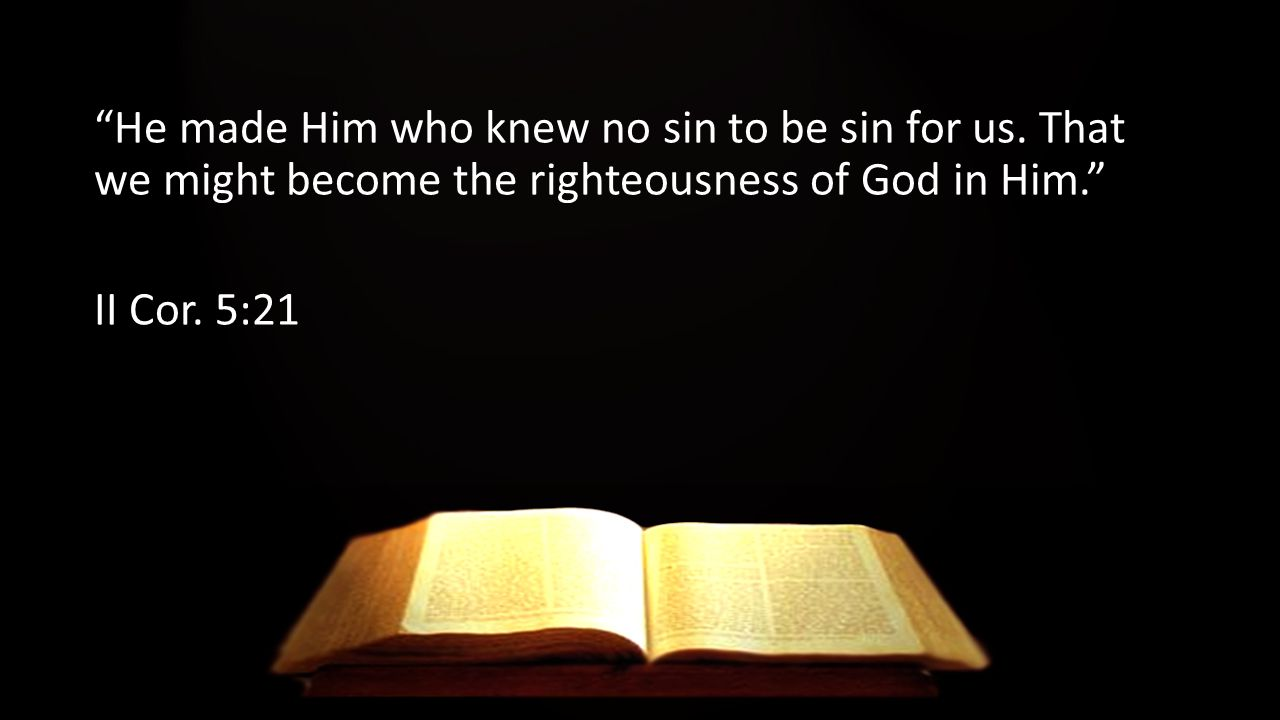 He made Him who knew no sin to be sin for us.