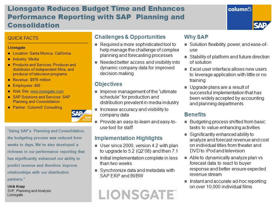 QUICK FACTS Lionsgate Reduces Budget Time and Enhances Performance Reporting with SAP Planning and Consolidation Challenges & Opportunities Required a