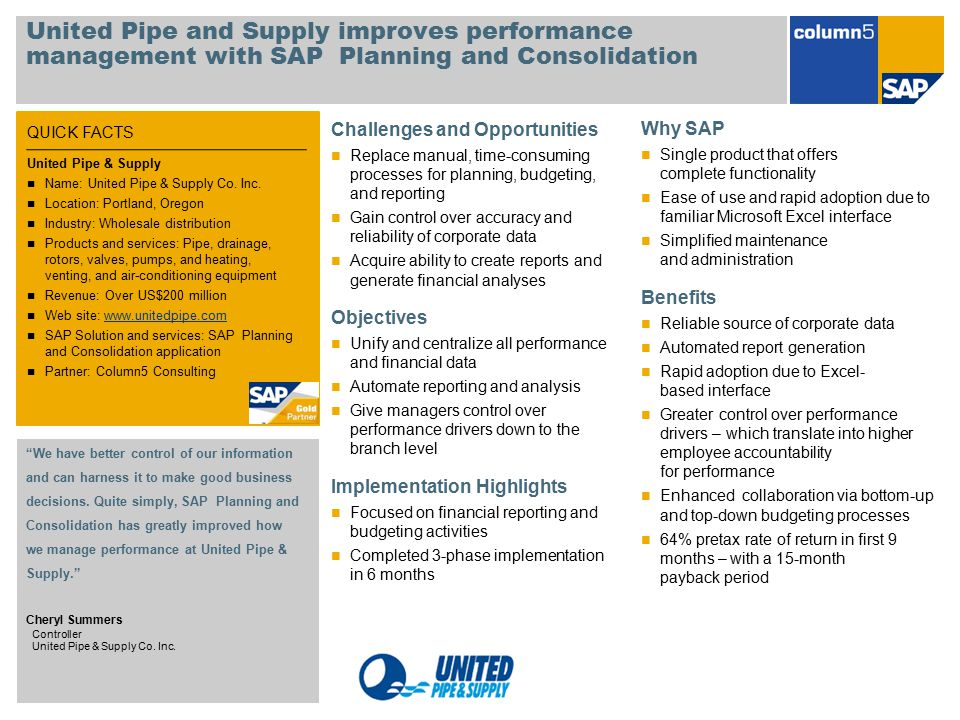 QUICK FACTS United Pipe and Supply improves performance management with SAP Planning and Consolidation Challenges and Opportunities Replace manual, ti