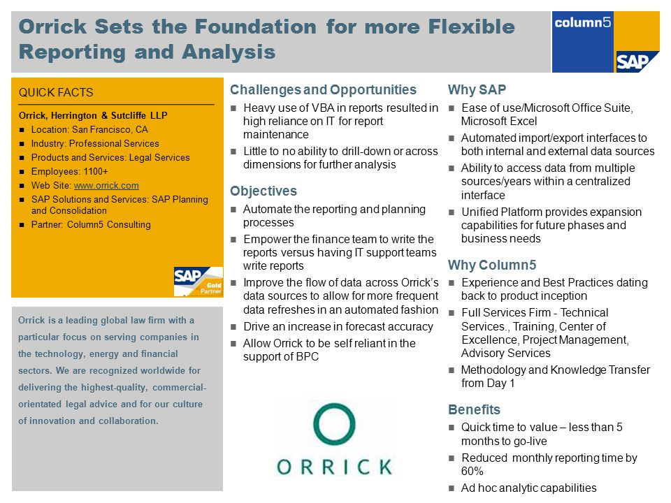 QUICK FACTS Orrick Sets the Foundation for more Flexible Reporting and Analysis Challenges and Opportunities Heavy use of VBA in reports resulted in h