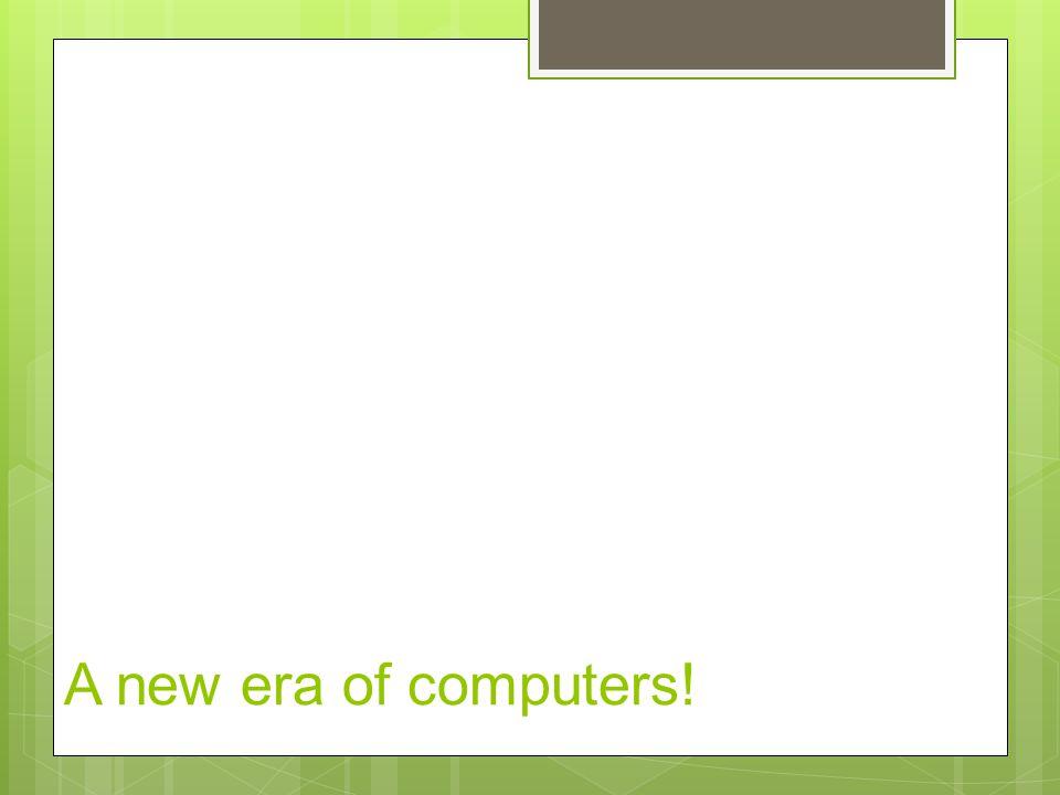 A new era of computers!