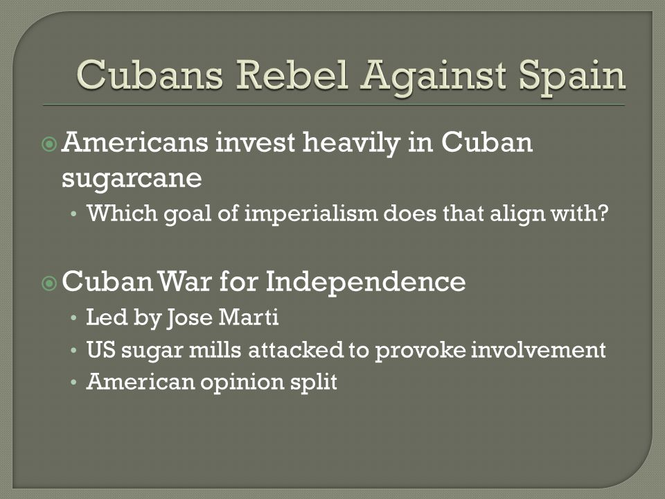  Americans invest heavily in Cuban sugarcane Which goal of imperialism does that align with.