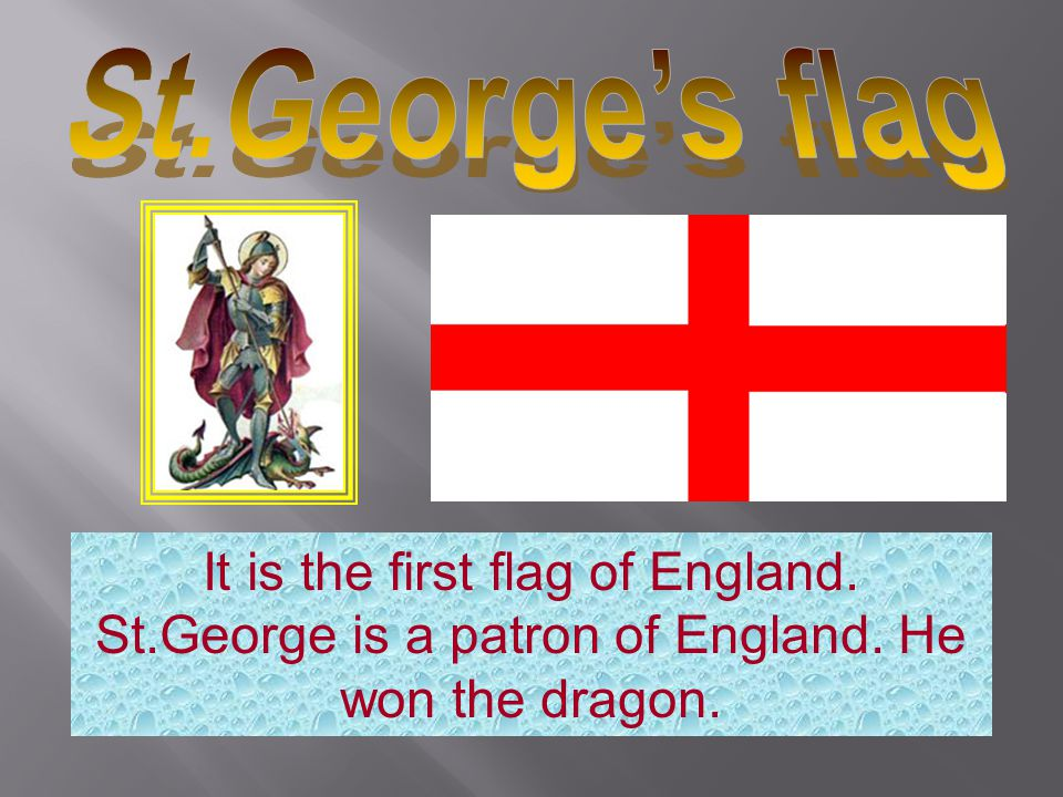 It is the first flag of England. St.George is a patron of England. He won the dragon.