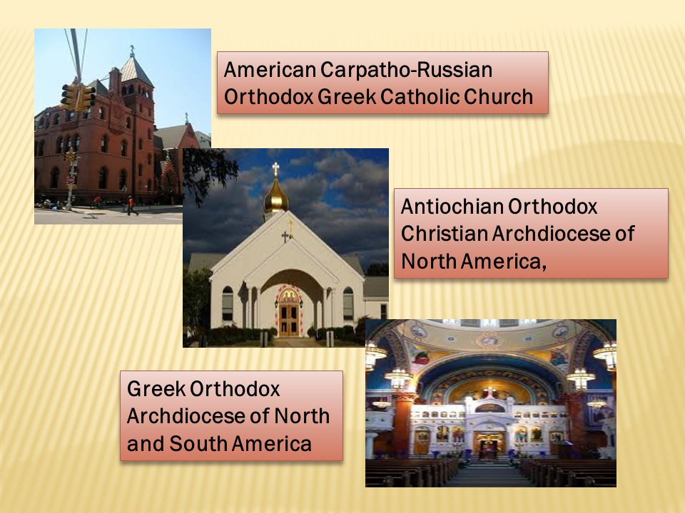 American Carpatho-Russian Orthodox Greek Catholic Church Antiochian Orthodox Christian Archdiocese of North America, Greek Orthodox Archdiocese of North and South America Greek Orthodox Archdiocese of North and South America