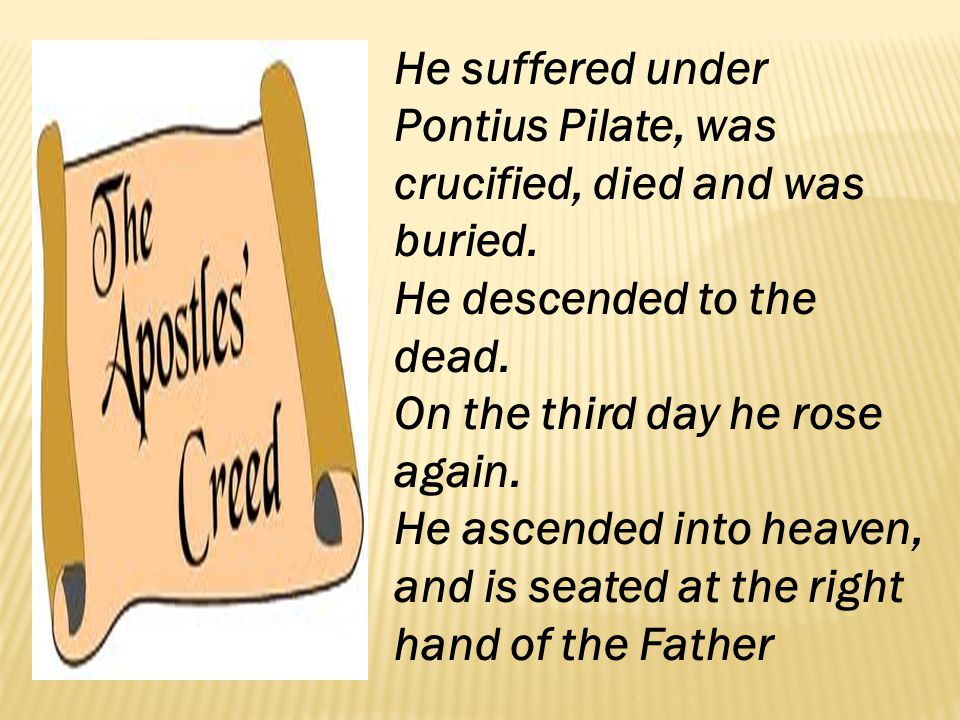 He suffered under Pontius Pilate, was crucified, died and was buried.