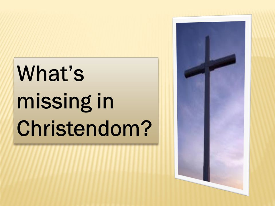 What's missing in Christendom?