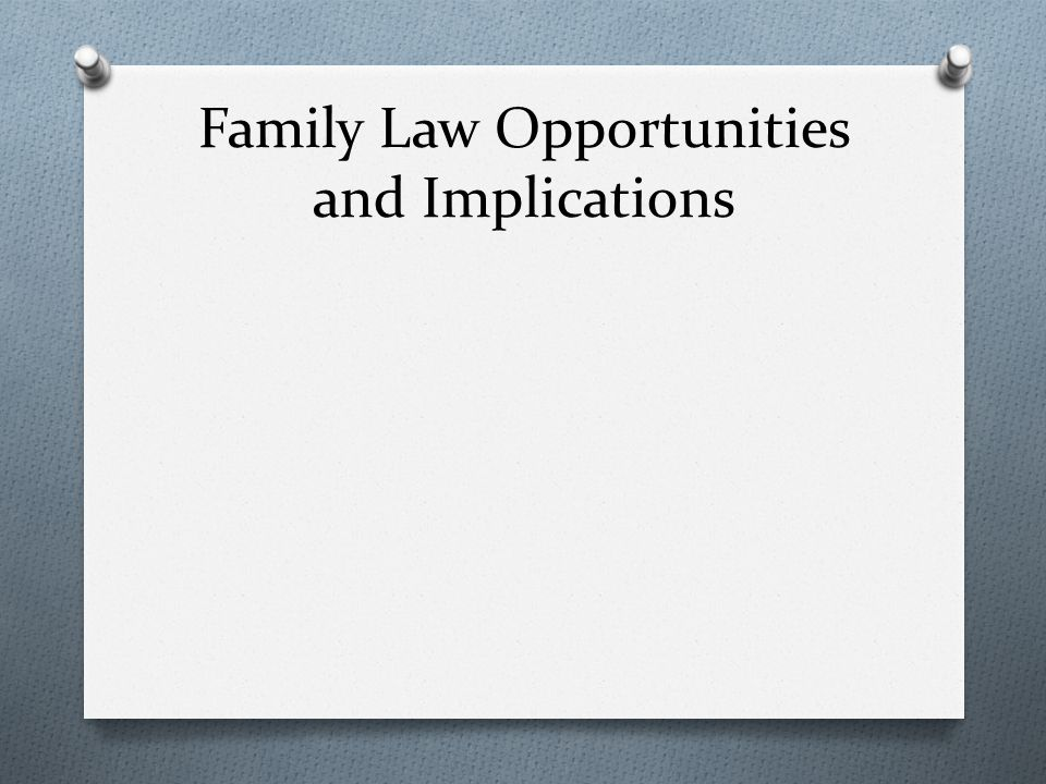 Family Law Opportunities and Implications