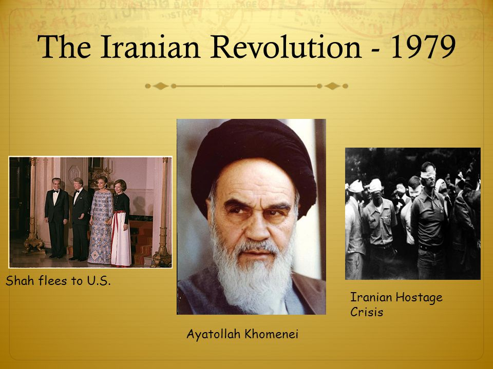 The Iranian Revolution - 1979 Shah flees to U.S. Ayatollah Khomenei Iranian Hostage Crisis