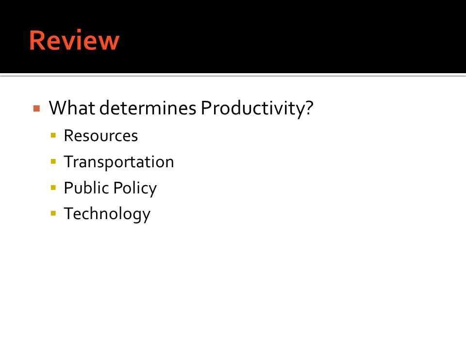  What determines Productivity  Resources  Transportation  Public Policy  Technology