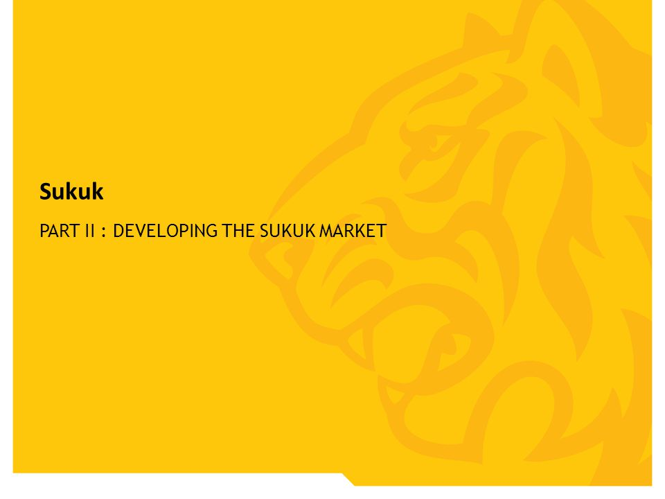 Sukuk PART II : DEVELOPING THE SUKUK MARKET