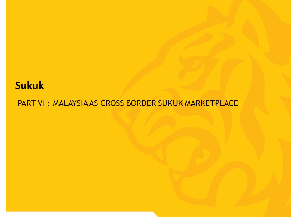 Sukuk PART VI : MALAYSIA AS CROSS BORDER SUKUK MARKETPLACE