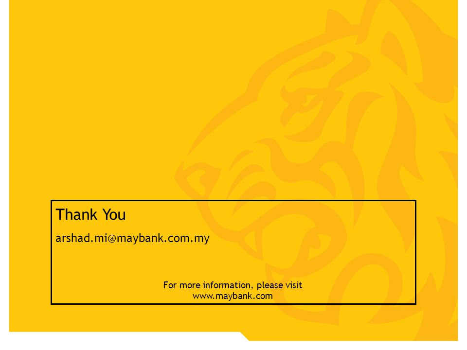 Thank You arshad.mi@maybank.com.my For more information, please visit www.maybank.com