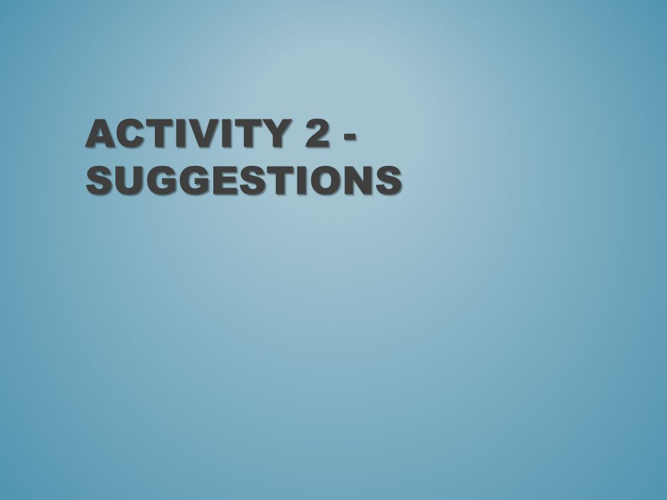 ACTIVITY 2 - SUGGESTIONS