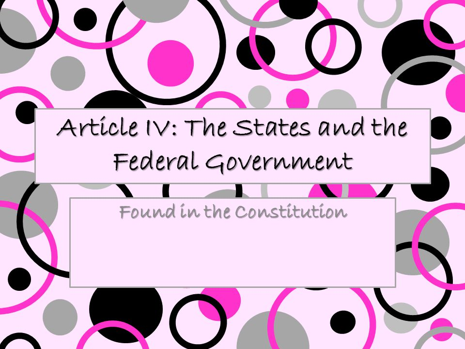 Article IV: The States and the Federal Government Found in the Constitution