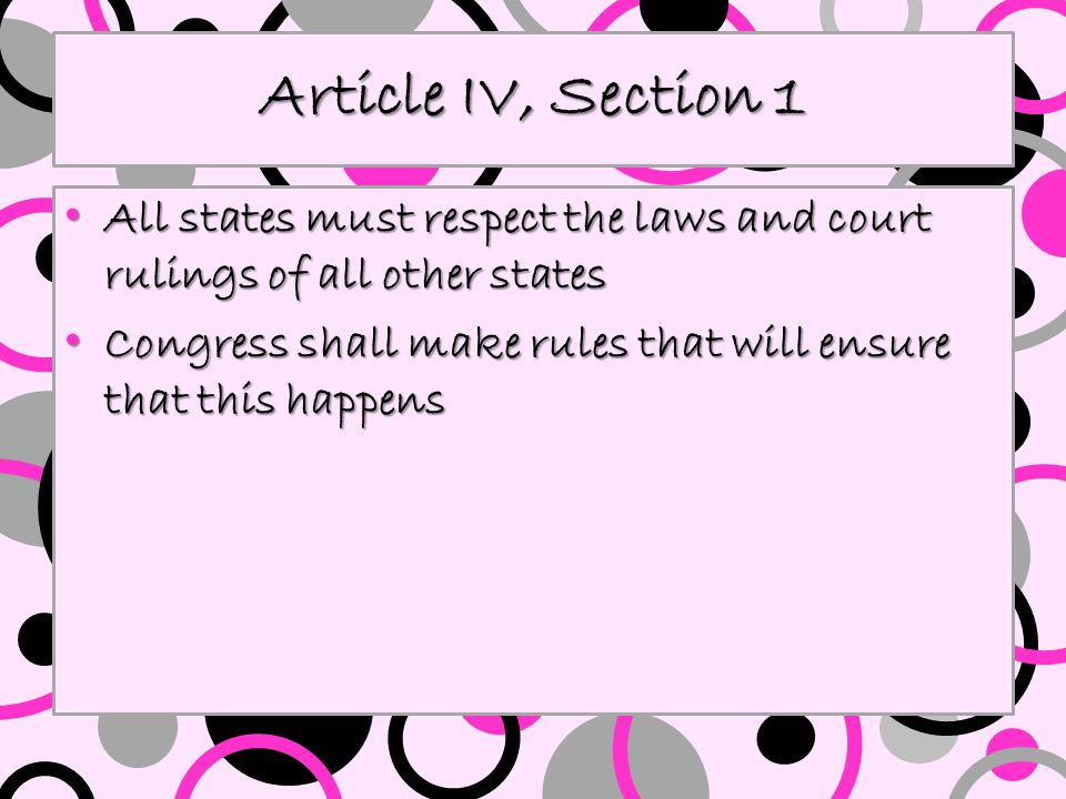 Article IV, Section 1 All states must respect the laws and court rulings of all other states All states must respect the laws and court rulings of all