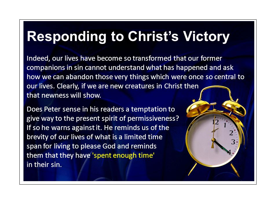 Responding to Christ's Victory Indeed, our lives have become so transformed that our former companions in sin cannot understand what has happened and