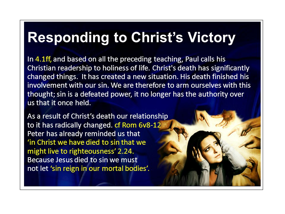 Responding to Christ's Victory In 4.1ff, and based on all the preceding teaching, Paul calls his Christian readership to holiness of life. Christ's de