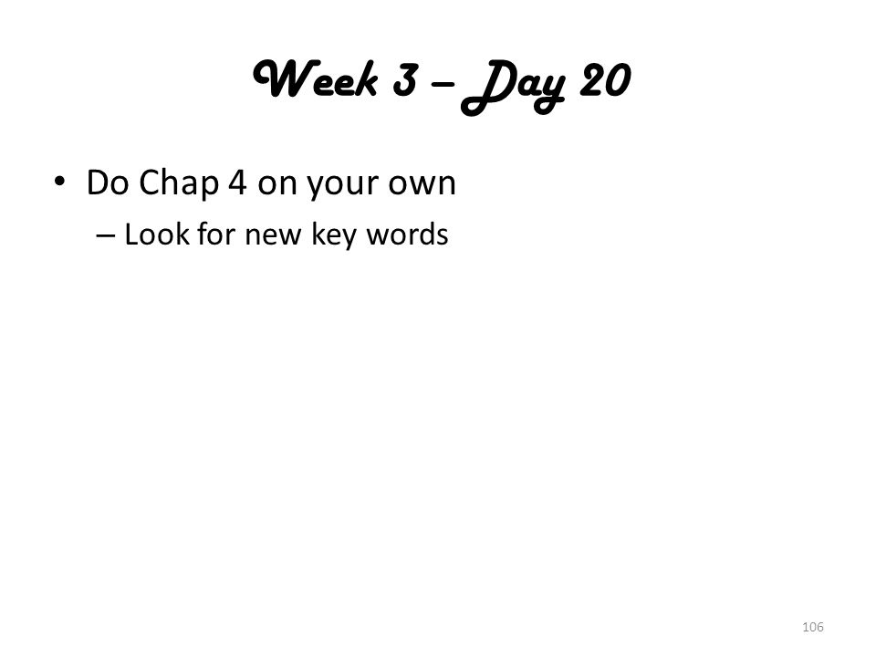 Week 3 – Day 20 Do Chap 4 on your own – Look for new key words 106
