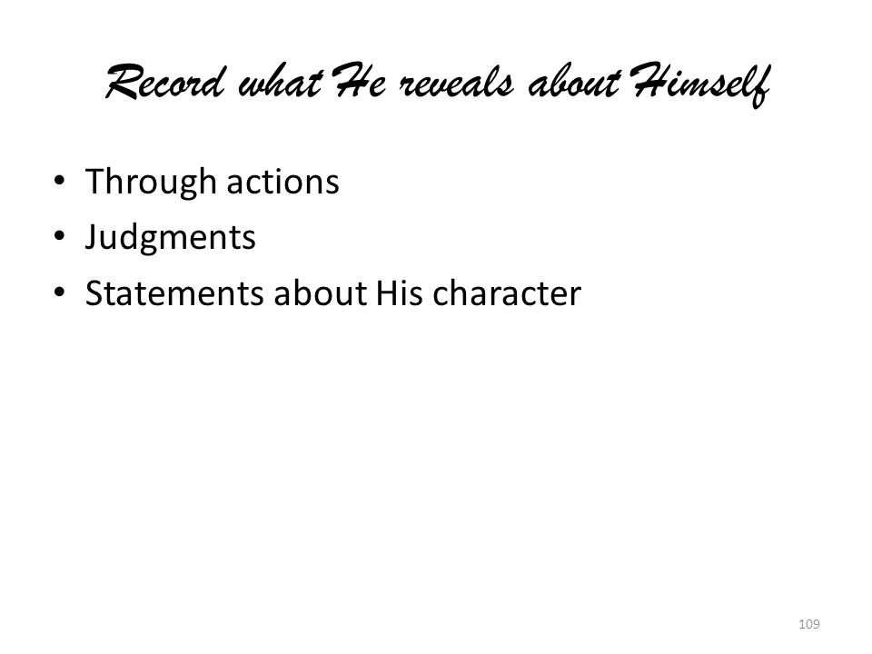 Record what He reveals about Himself Through actions Judgments Statements about His character 109