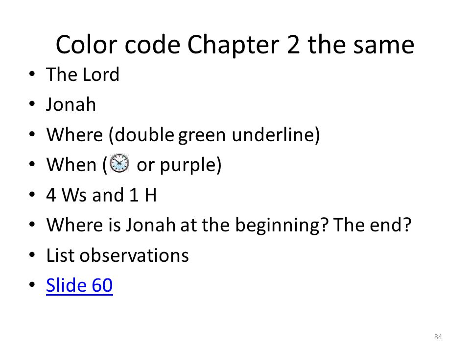 Color code Chapter 2 the same The Lord Jonah Where (double green underline) When ( or purple) 4 Ws and 1 H Where is Jonah at the beginning.