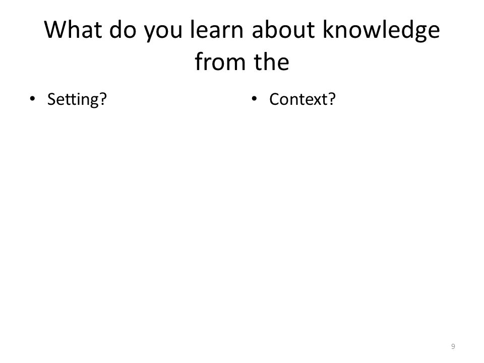 What do you learn about knowledge from the Setting? Context? 9