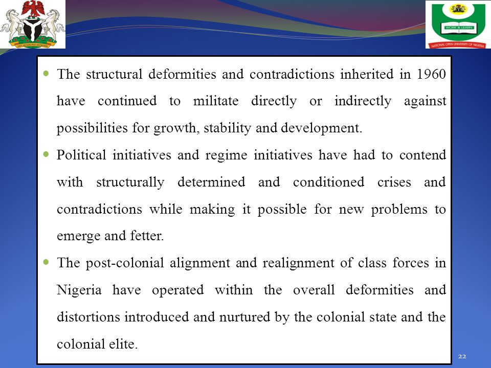 The structural deformities and contradictions inherited in 1960 have continued to militate directly or indirectly against possibilities for growth, st