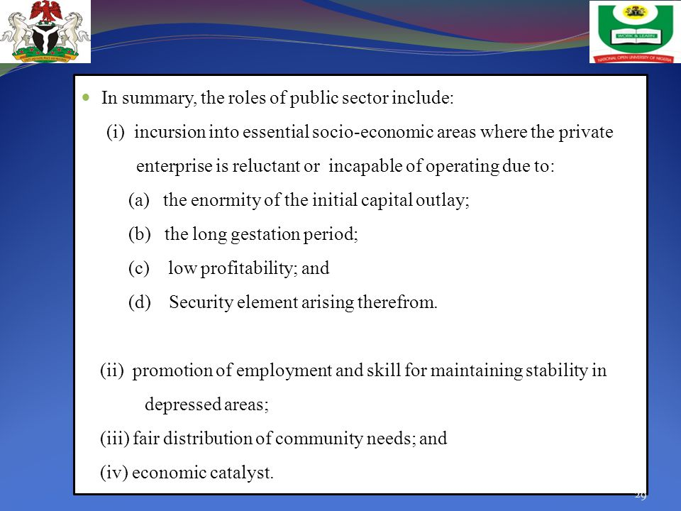 In summary, the roles of public sector include: (i) incursion into essential socio-economic areas where the private enterprise is reluctant or incapab