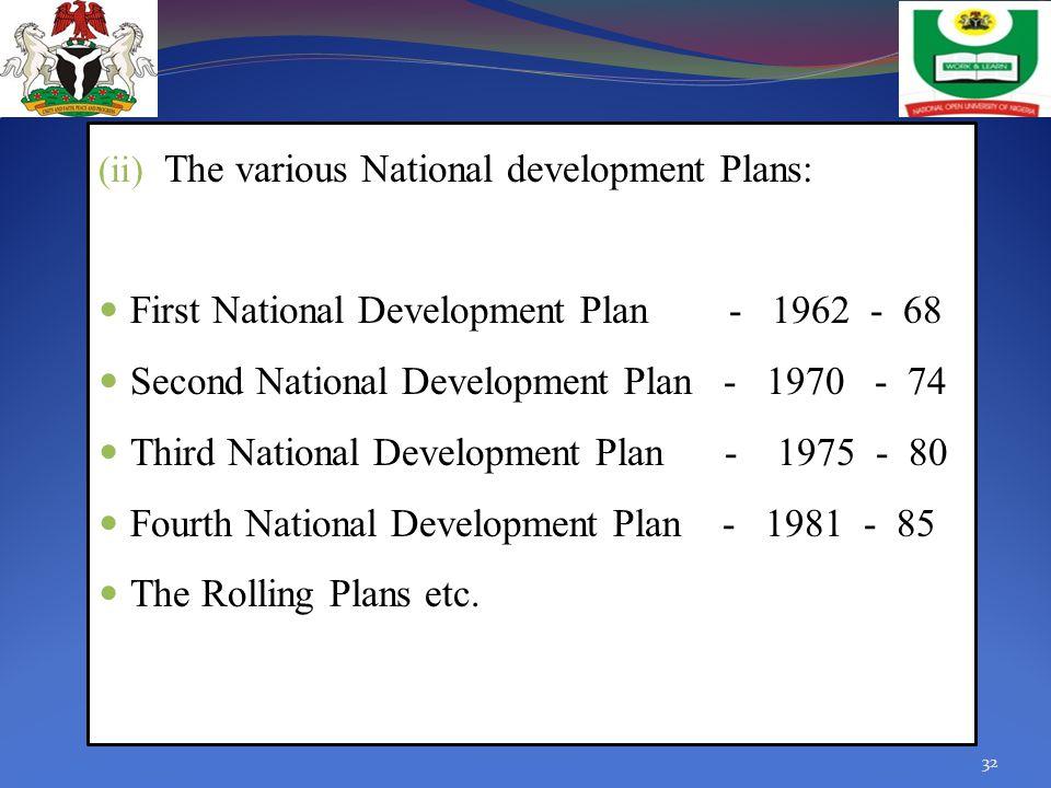 (ii) The various National development Plans: First National Development Plan - 1962 - 68 Second National Development Plan - 1970 - 74 Third National D