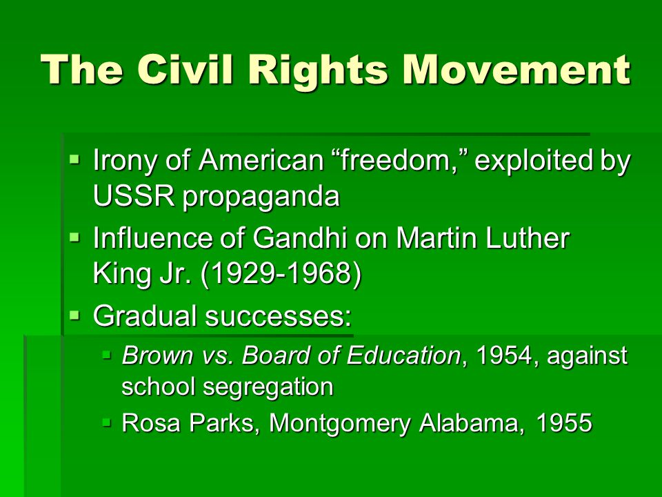 The Civil Rights Movement  Irony of American freedom, exploited by USSR propaganda  Influence of Gandhi on Martin Luther King Jr.
