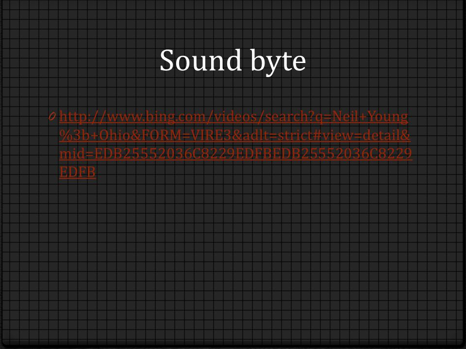 Sound byte 0 http://www.bing.com/videos/search q=Neil+Young %3b+Ohio&FORM=VIRE3&adlt=strict#view=detail& mid=EDB25552036C8229EDFBEDB25552036C8229 EDFB http://www.bing.com/videos/search q=Neil+Young %3b+Ohio&FORM=VIRE3&adlt=strict#view=detail& mid=EDB25552036C8229EDFBEDB25552036C8229 EDFB