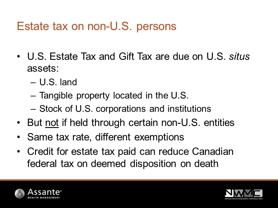 Estate tax on non-U.S. persons U.S. Estate Tax and Gift Tax are due on U.S.