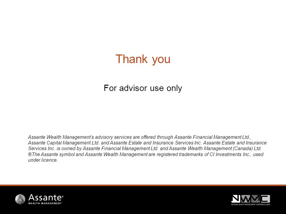 Thank you For advisor use only Assante Wealth Management's advisory services are offered through Assante Financial Management Ltd., Assante Capital Management Ltd.