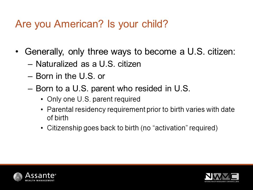 Are you American. Is your child. Generally, only three ways to become a U.S.