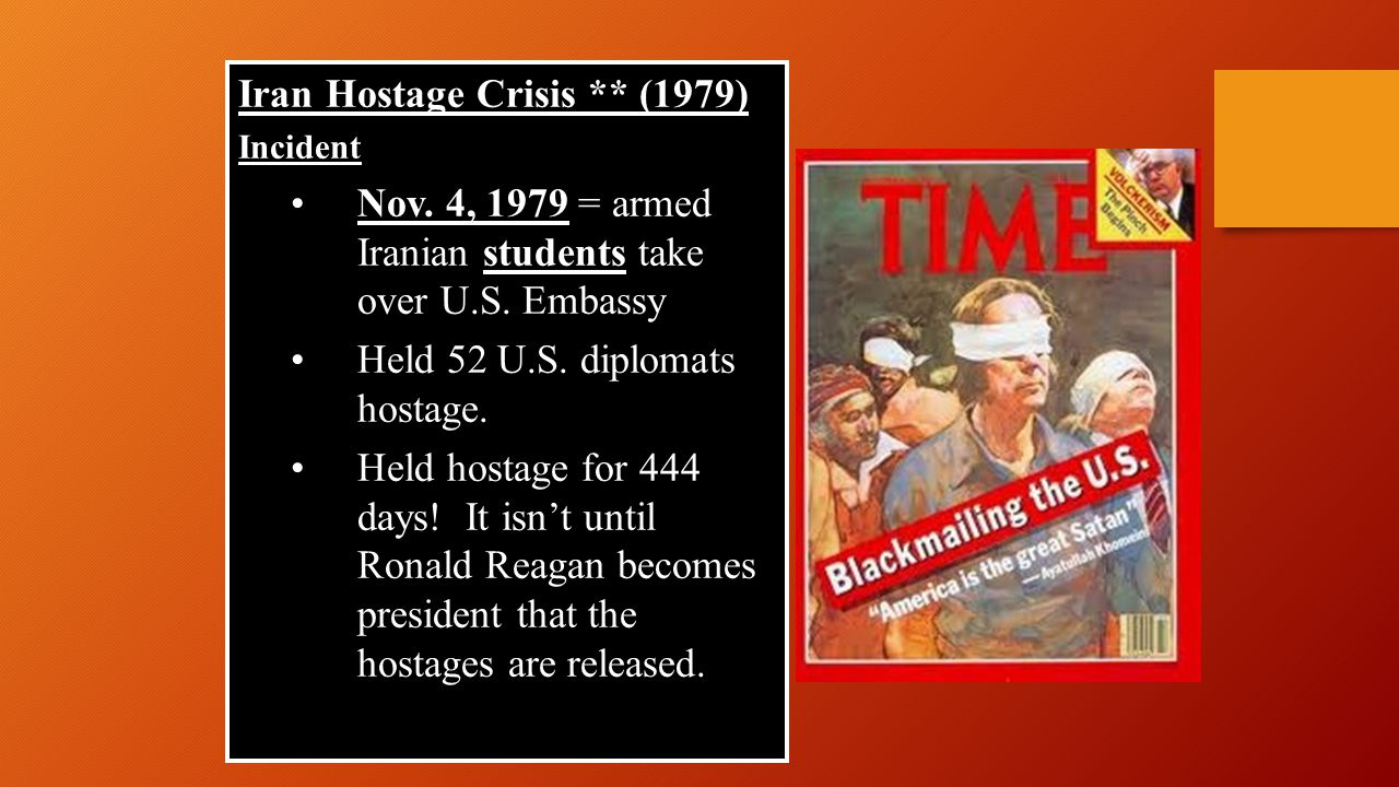 Iran Hostage Crisis ** (1979) Incident Nov. 4, 1979 = armed Iranian students take over U.S.